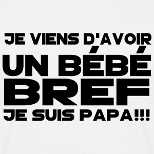 bref je suis papa Tee shirts - T-shirt Homme