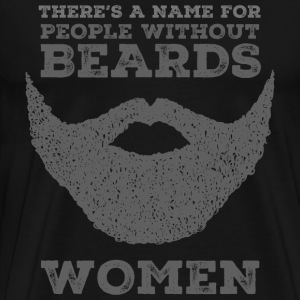 There's A Name For People Without Beards - Women Magliette - Maglietta Premium da uomo