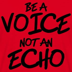 Be a voice, not an echo T-Shirts - Männer T-Shirt