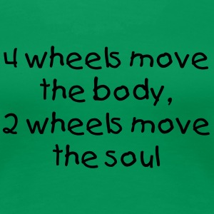 2 wheels move the soul - Ladies - Frauen Premium T-Shirt