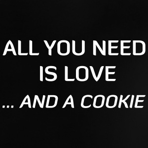 All You Need Is Love ... And A Cookie Shirts - Baby T-shirt