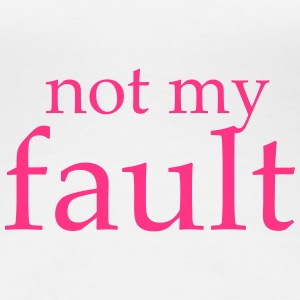 not my fault - Women's Premium T-Shirt