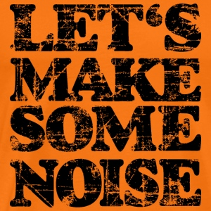 LET'S MAKE SOME NOISE Vintage Black T-shirts - Mannen Premium T-shirt