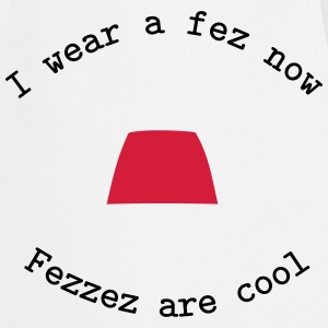 I Wear A Fez Now - Fezzez Are Cool Forklær - Kokkeforkle