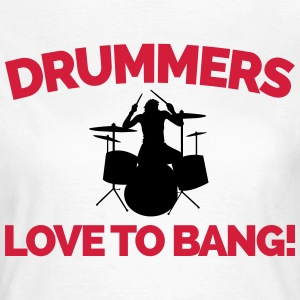 Drummers Love To Bang  T-Shirts - Frauen T-Shirt