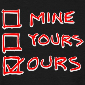 mine yours ours T-Shirts - Männer T-Shirt