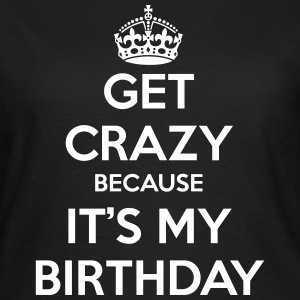 Get crazy because it's my birthday Koszulki - Koszulka damska