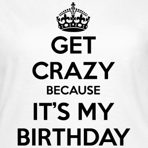 Get crazy because it's my birthday T-Shirts - Women's T-Shirt