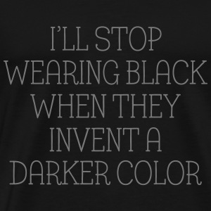 I'll Stop Wearing Black... Tee shirts - T-shirt Premium Homme