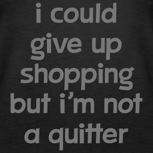I Could Give Up Shopping But I'm Not A Quitter Toppe - Dame Premium tanktop