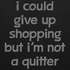 I Could Give Up Shopping But I'm Not A Quitter Tanktoppar - Premiumtanktopp herr