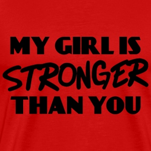 My girl is stronger than you T-shirts - Mannen Premium T-shirt