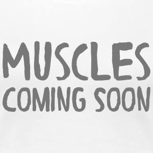 Muscles Coming Soon T-Shirts - Women's Premium T-Shirt
