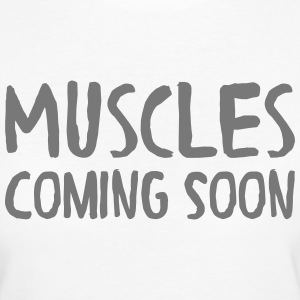 Muscles Coming Soon T-Shirts - Women's Organic T-shirt