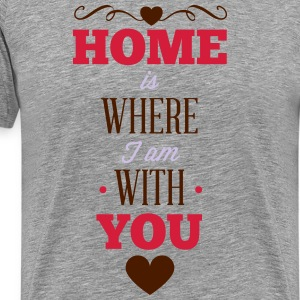 Where you are is my home T-Shirts - Men's Premium T-Shirt