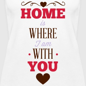 Where you are is my home Tops - Women's Premium Tank Top