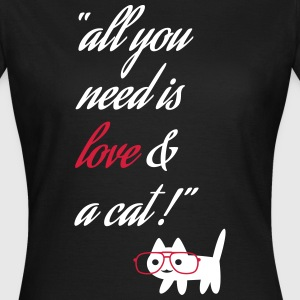 all you need is love and a cat - funny quotes Hoodies & Sweatshirts - Women's T-Shirt