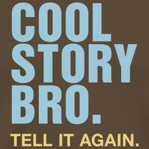 Cool story bro. Tell it again. HIMYM Stay Legendar - Männer Premium T-Shirt