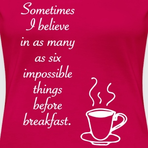 Six impossible things - Women's Premium T-Shirt