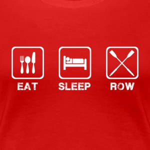 Eat Sleep Row  (white) - Women's Premium T-Shirt