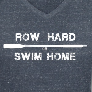 row hard or swim home (white) T-Shirts - Women's V-Neck T-Shirt