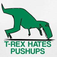 Design ~ t-rex hates pushups | womens