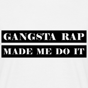 Gangsta Rap Made me o It - Men's T-Shirt
