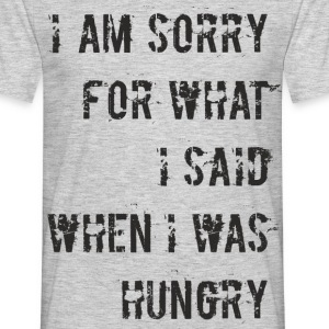 D018 Sorry for what I said when I was hungry T-Shirts - Männer T-Shirt