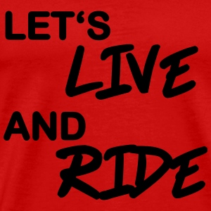 Let's live and ride T-skjorter - Premium T-skjorte for menn