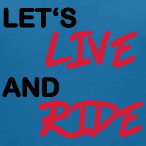 Let's live and ride T-skjorter - T-skjorte med V-utsnitt for kvinner