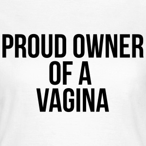 Proud owner of a vagina T-Shirts - Frauen T-Shirt