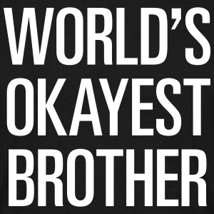 World's Okayest Brother / Okayster Bruder der Welt - Männer T-Shirt