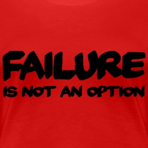 Failure is not an option T-Shirts - Women's Premium T-Shirt