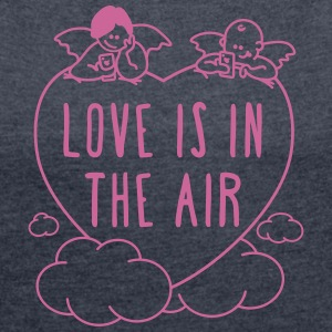 valentine - love is in the air 1c T-Shirts - Women's T-shirt with rolled up sleeves