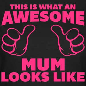Awesome Mum Looks Like T-shirts - Vrouwen T-shirt