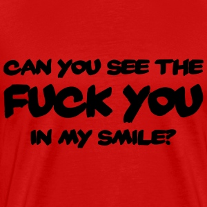 Can you see the FUCK YOU in my smile? Camisetas - Camiseta premium hombre