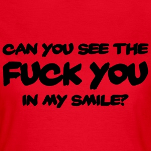 Can you see the FUCK YOU in my smile? T-Shirts - Frauen T-Shirt