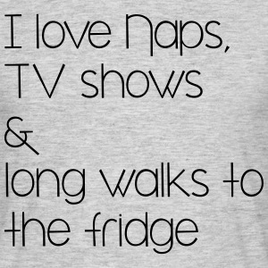 naps, tv shows and long walsk tot the fridge T-Shirts - Men's T-Shirt