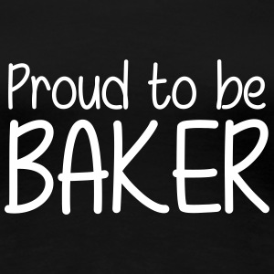 Proud to be Baker T-shirts - Dame premium T-shirt