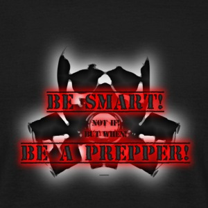 Be smart! Be a Prepper! - Männer T-Shirt