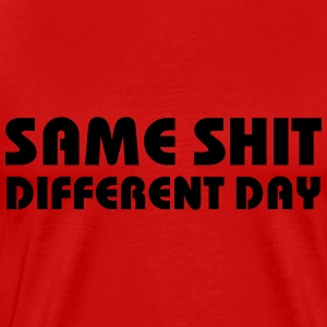 Same Shit - Different Day T-Shirts - Männer Premium T-Shirt