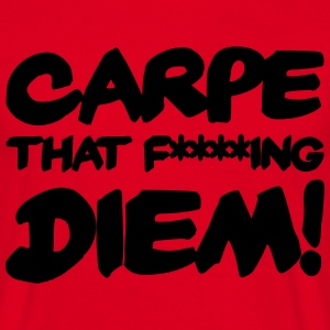 Carpe that f****ing Diem! T-Shirts - Men's T-Shirt