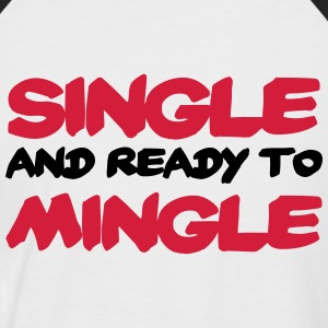Single and ready to mingle T-Shirts - Men's Baseball T-Shirt