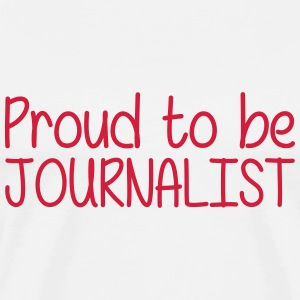 Proud to be Journalist Tee shirts - T-shirt Premium Homme