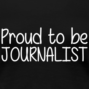 Proud to be Journalist T-shirts - Dame premium T-shirt