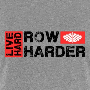 Live Hard Row Harder - Women's Premium T-Shirt