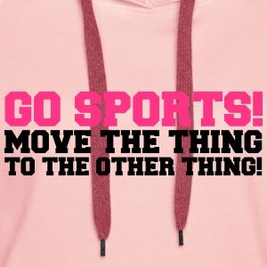 Go Sports! Hoodies & Sweatshirts - Women's Premium Hoodie