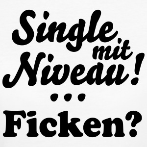 Single mit Niveau... Ficken? T-Shirts - Frauen Bio-T-Shirt