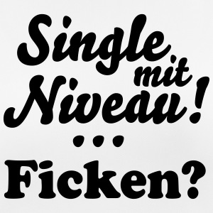 Single mit Niveau... Ficken? T-Shirts - Frauen T-Shirt atmungsaktiv