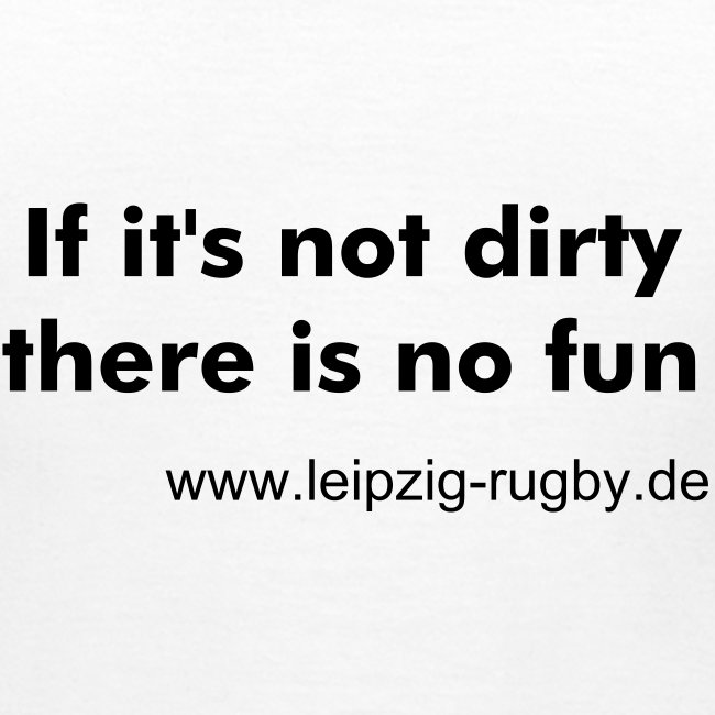 """T-Shirt Frauen """"If It's Not Dirty There Is No Fun"""""""